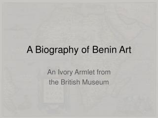 A Biography of Benin Art
