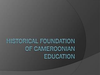 HISTORICaL FOUNDaTION OF CAmEROONIAN EDUCATION