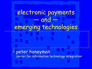 electronic payments  — and — emerging technologies