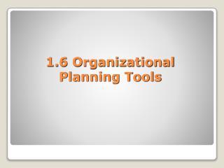 1.6 Organizational Planning Tools
