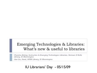 Emerging Technologies & Libraries: What�s new & useful to libraries