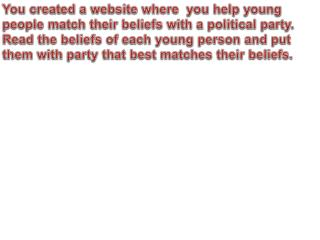 You created a website where  you help young people match their beliefs with a political party.