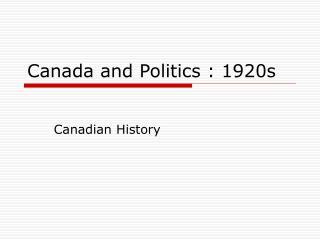 Canada and Politics : 1920s