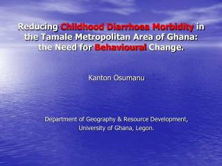 Kanton Osumanu Department of Geography & Resource Development,  University of Ghana, Legon.
