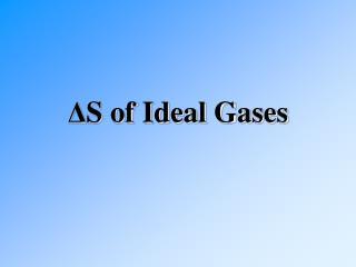 Δ S of Ideal Gases