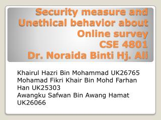 Security measure and Unethical behavior about  Online survey CSE 4801 Dr.  Noraida Binti Hj . Ali