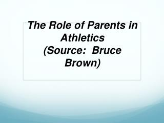 The Role of Parents in Athletics (Source:  Bruce Brown)