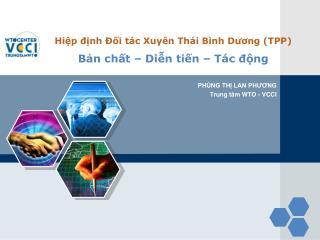 Hiệp định Đối tác Xuyên Thái Bình Dương  ( TPP ) Bản chất  –  Diễn tiến  –  Tác động