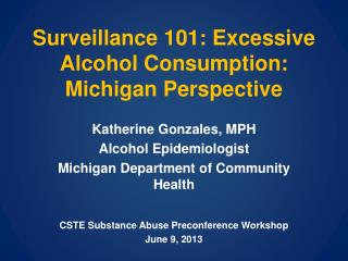 Surveillance 101: Excessive Alcohol Consumption: Michigan Perspective