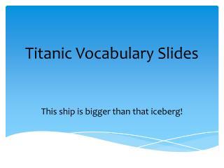 Titanic Vocabulary Slides