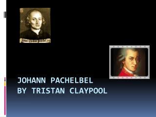 Johann  Pachelbel by Tristan Claypool