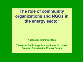 The role of community organizations and NGOs in the energy sector Asoka Abeygunawardana