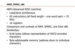 ARM, SPARC, x86 ARM (Advanced RISC machine) Load/store architecture