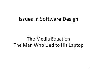 Issues in Software Design The Media Equation The Man Who Lied to His Laptop