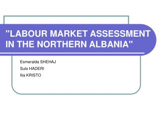 """LABOUR MARKET ASSESSMENT IN THE NORTHERN ALBANIA"""