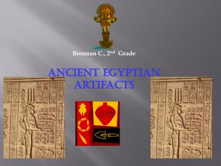 Brennan C., 2 nd   Grade Ancient Egyptian Artifacts