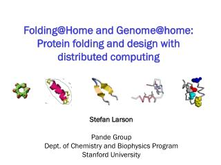 FoldingHome and Genomehome: Protein folding and design with distributed computing