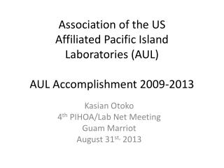A ssociation of the US  Affiliated Pacific Island  Laboratories (AUL) AUL Accomplishment 2009-2013