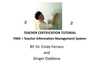 TEACHER CERTIFICATION TUTORIAL TIMS = Teacher Information Management System