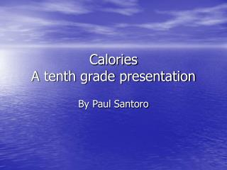 Calories A tenth grade presentation
