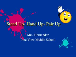 Stand Up- Hand Up- Pair Up