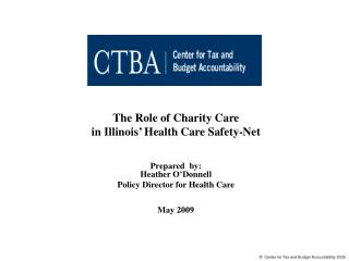 The Role of Charity Care  in Illinois' Health Care Safety-Net Prepared  by: Heather O'Donnell
