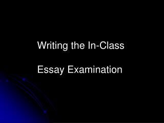 Writing the In-Class Essay Examination