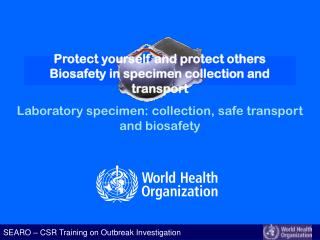 Protect yourself and protect others Biosafety in specimen collection and transport