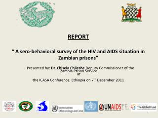 "REPORT "" A sero-behavioral survey of the HIV and AIDS situation in Zambian prisons"""