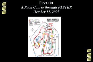 Fleet 101 A  Road Course through FASTER October 17, 2007