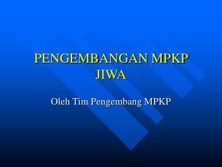 PENGEMBANGAN MPKP JIWA