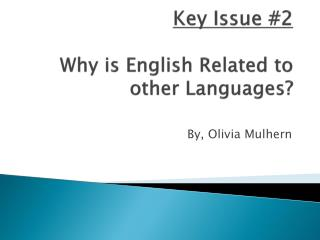 Key Issue #2 Why is English Related to other Languages?