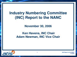 Industry Numbering Committee (INC) Report to the NANC  November 30, 2006  Ken Havens, INC Chair