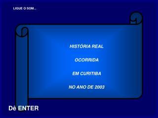 HISTÓRIA REAL  OCORRIDA  EM CURITIBA  NO ANO DE 2003