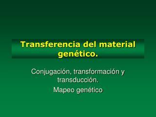 Transferencia del material gen tico.