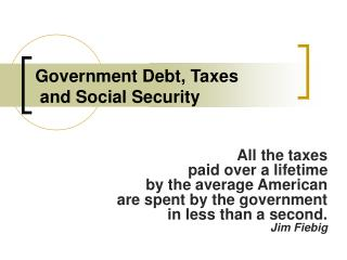 Government Debt, Taxes  and Social Security