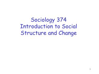 Sociology 374 Introduction to Social Structure and Change