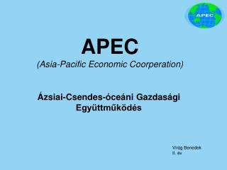 APEC (Asia-Pacific Economic Coorperation)