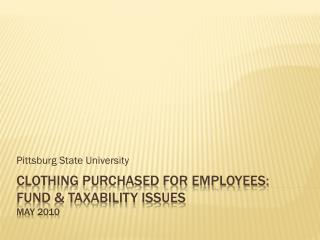 Clothing purchased for employees:  fUND  & TAXABILITY issues MAY  2010