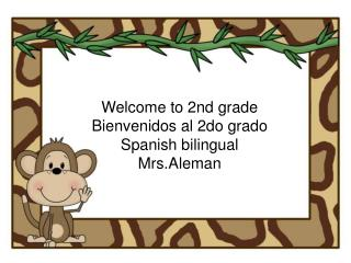 Welcome  to 2nd grade Bienvenidos  al 2do  grado Spanish  bilingual Mrs.Aleman