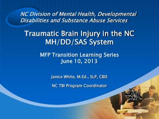 Traumatic Brain Injury in the NC MH/DD/SAS System MFP Transition Learning  Series June 10, 2013