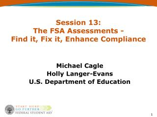 Session 13:  The FSA Assessments - Find it, Fix it, Enhance Compliance