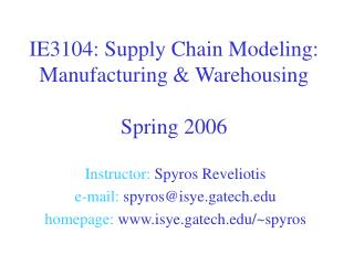 IE3104: Supply Chain Modeling: Manufacturing & Warehousing Spring 2006