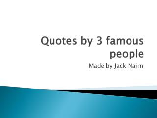 Quotes by 3 famous people
