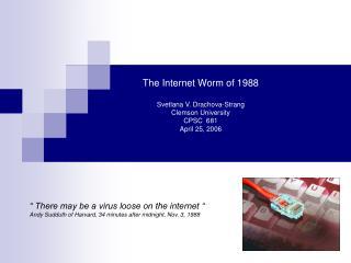The Internet Worm of 1988 Svetlana V. Drachova-Strang Clemson University CPSC  681 April 25, 2006