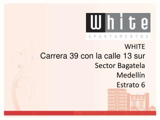 WHITE Carrera 39 con la calle 13 sur Sector Bagatela Medellín Estrato 6