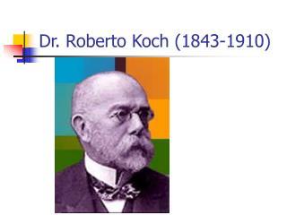 Dr. Roberto Koch (1843-1910)