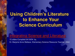 Using Children s Literature            to Enhance Your             Science Curriculum