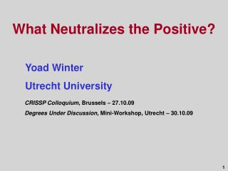 What Neutralizes the Positive? 	Yoad Winter 	Utrecht University
