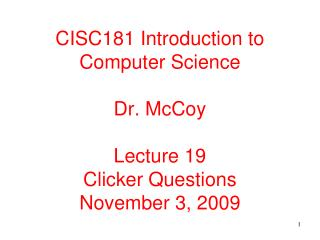 CISC181 Introduction to Computer Science  Dr. McCoy  Lecture 19 Clicker Questions November 3, 2009